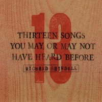 SHINDELL RICHARD - 13 SONGS YOU MAY OR MAY NOT HAVE HEARD BEFORE