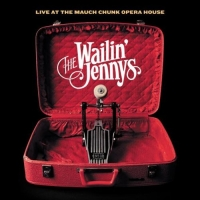 THE WAILIN JENNYS - LIVE AT THE MAUCH CHUNK OPERA HOUSE