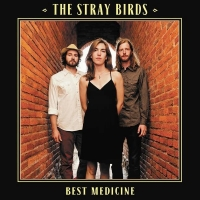 The Stray Birds - Best Medicine